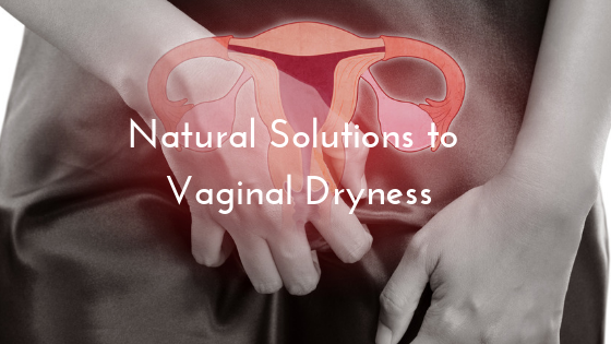 Natural Solutions to Vaginal Dryness